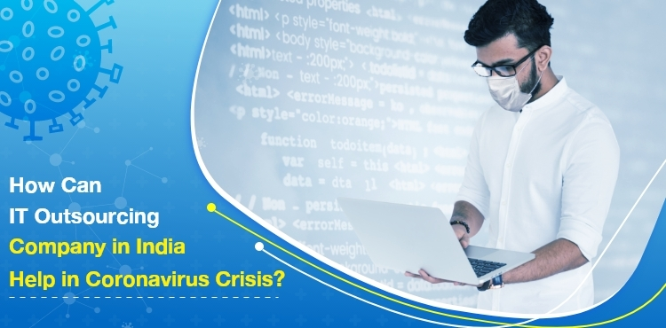 How Can IT Outsourcing Company in India help in Coronavirus Crisis